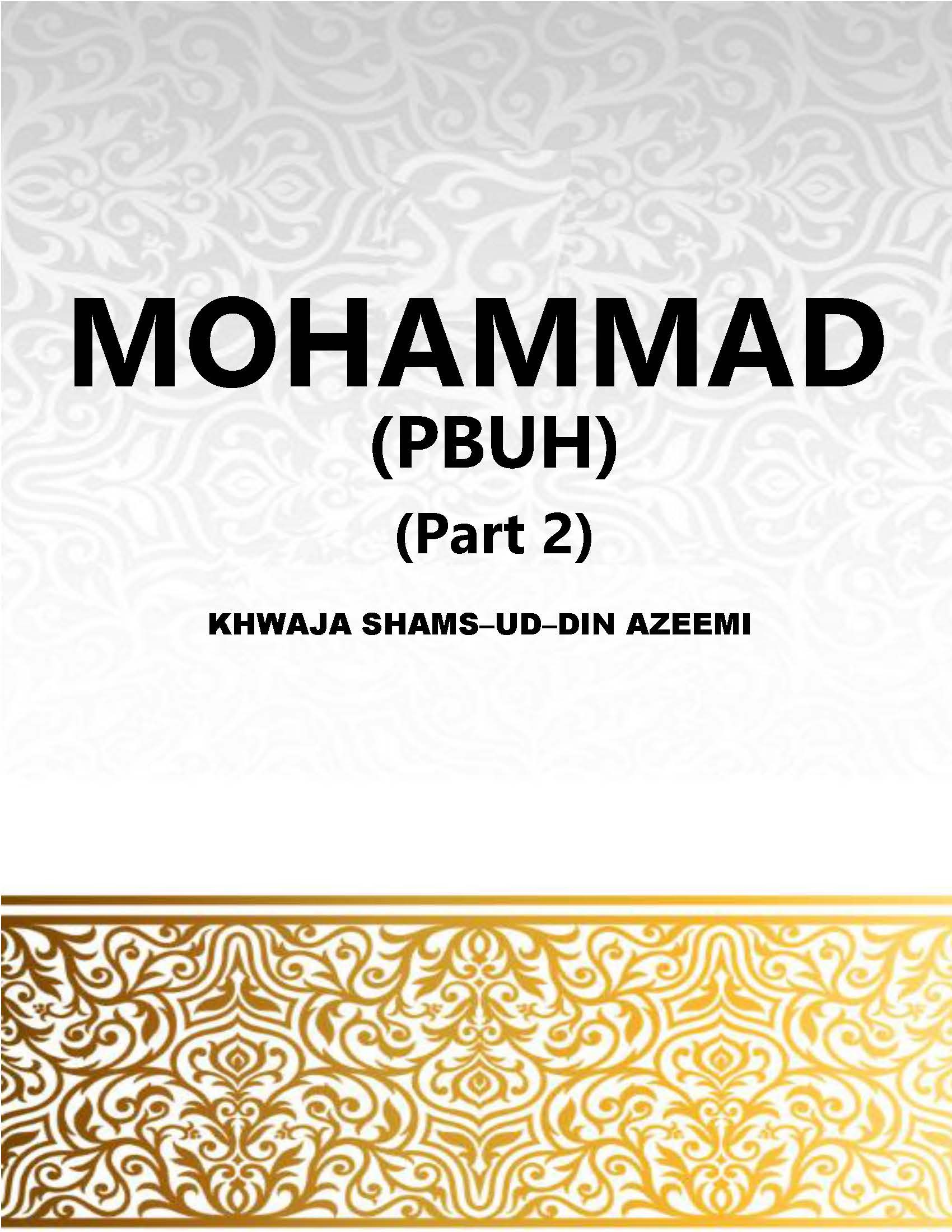 MOHAMMAD (PBUH) The Prophet Of God  Part 2