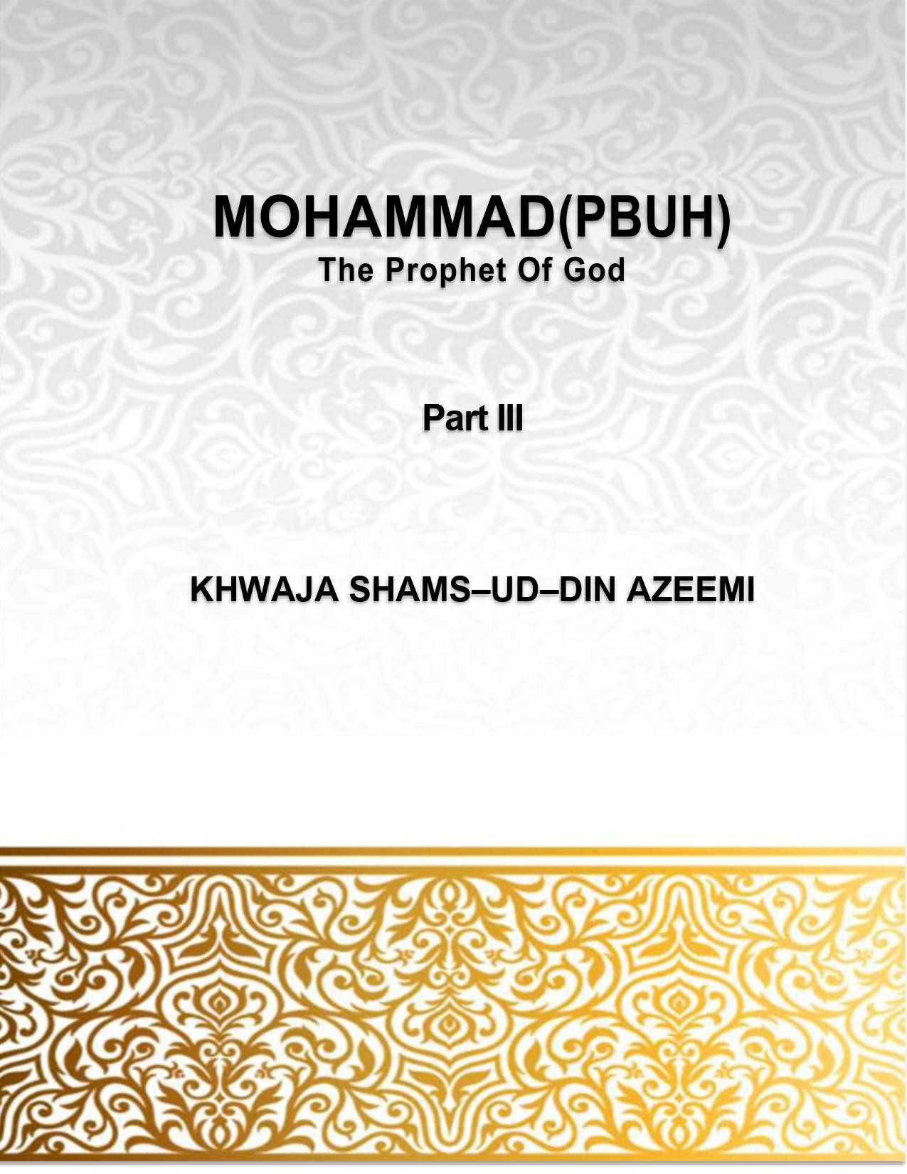 MOHAMMAD (PBUH) The Prophet Of God Part (III)
