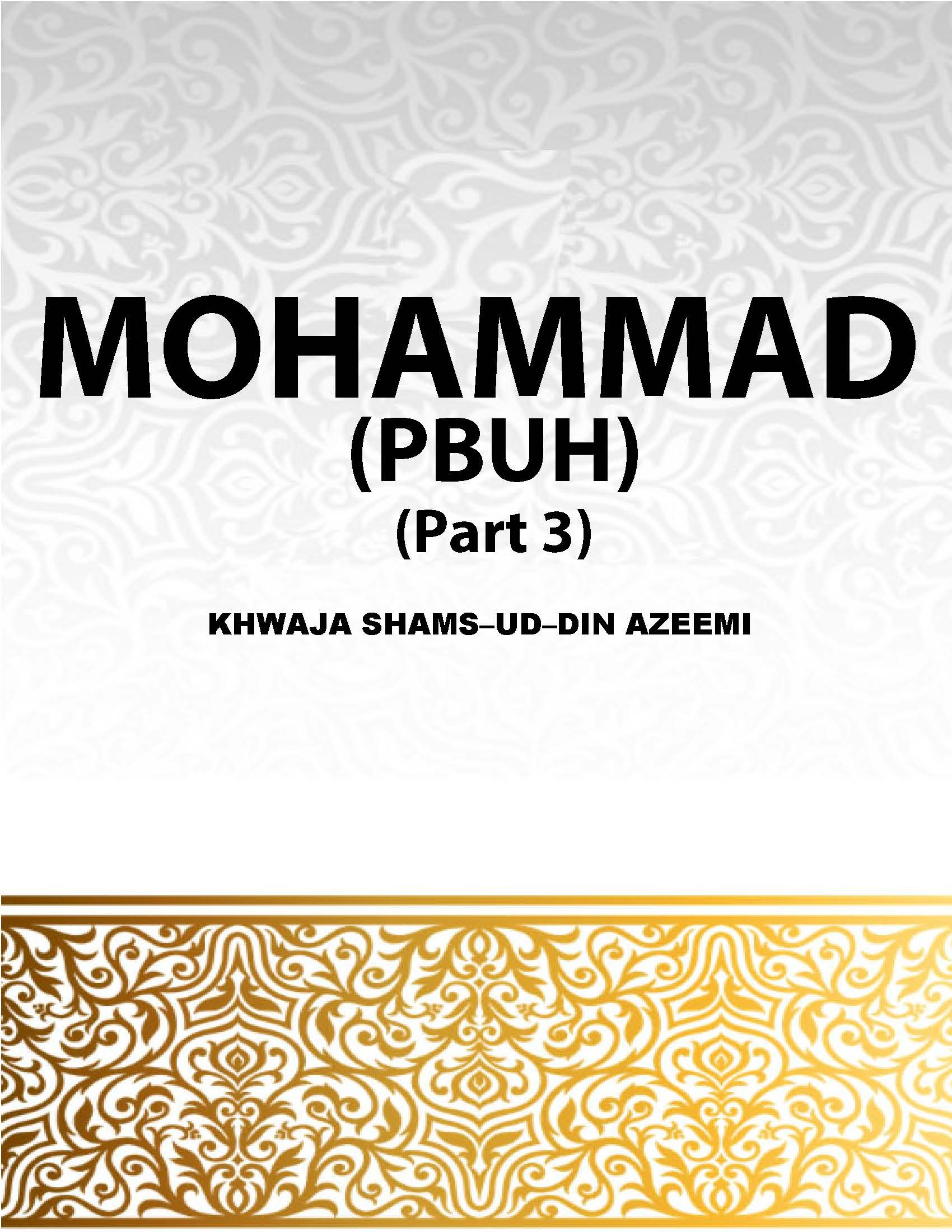 MOHAMMAD (PBUH) The Prophet Of God Part (III)